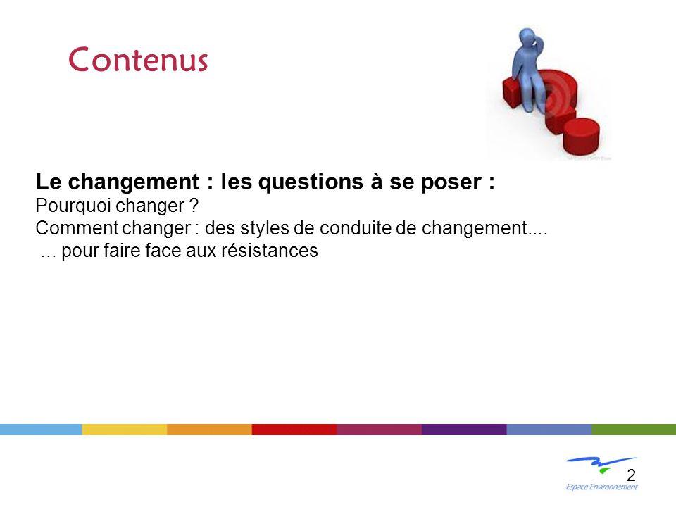 Le changement : les questions à se poser : Pourquoi changer ? Comment changer : des styles de conduite de changement....... pour faire face aux résist