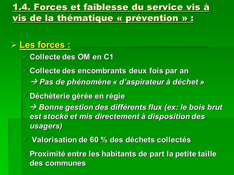 1.4. Forces et faiblesse du service vis à vis de la thématique « prévention » : Les forces : Les forces : Collecte des OM en C1 Collecte des OM en C1
