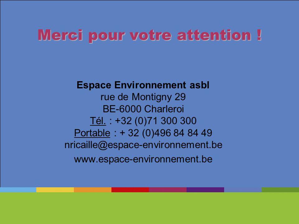 Merci pour votre attention ! Espace Environnement asbl rue de Montigny 29 BE-6000 Charleroi Tél. : +32 (0)71 300 300 Portable : + 32 (0)496 84 84 49 n