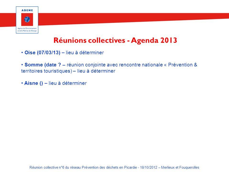 Réunion collective n°6 du réseau Prévention des déchets en Picardie - 18/10/2012 – Merlieux et Fouquerolles Oise (07/03/13) – lieu à déterminer Somme (date .