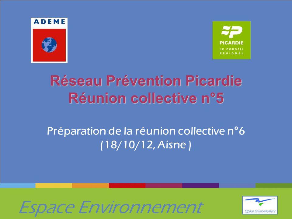 Espace Environnement Réseau Prévention Picardie Réunion collective n°5 Réseau Prévention Picardie Réunion collective n°5 Préparation de la réunion collective n°6 (18/10/12, Aisne )