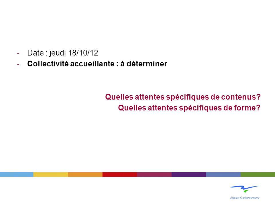 -Date : jeudi 18/10/12 -Collectivité accueillante : à déterminer Quelles attentes spécifiques de contenus.