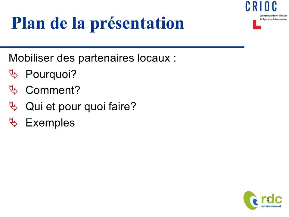 2 Plan de la présentation Mobiliser des partenaires locaux : Pourquoi? Comment? Qui et pour quoi faire? Exemples