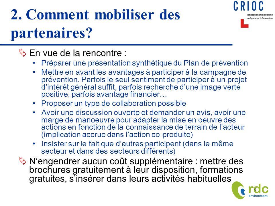 6 2. Comment mobiliser des partenaires? En vue de la rencontre : Préparer une présentation synthétique du Plan de prévention Mettre en avant les avant