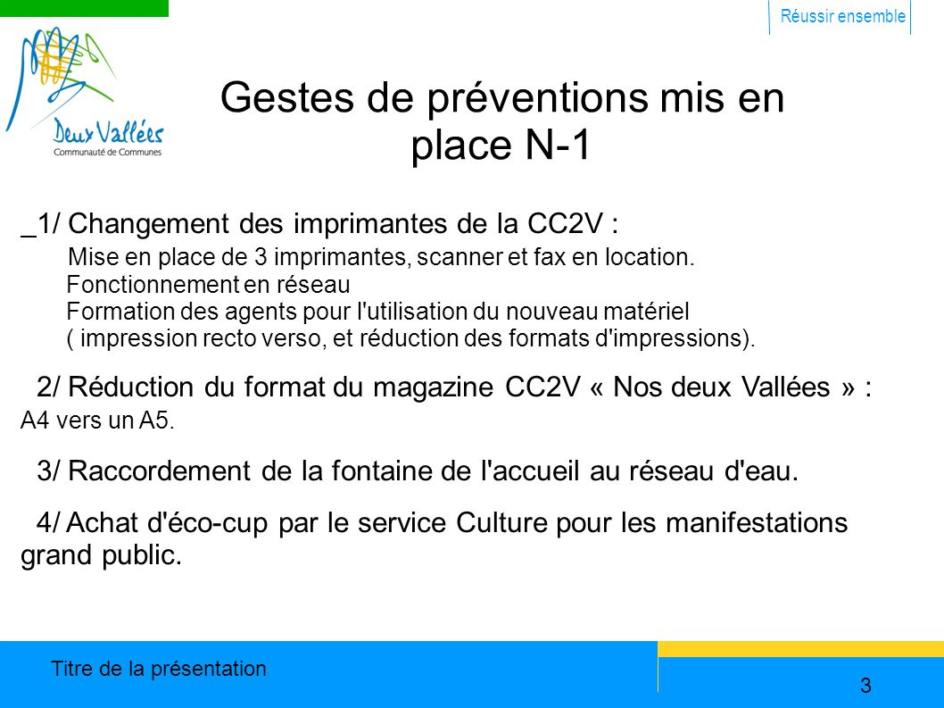 Réussir ensemble Titre de la présentation 3 Gestes de préventions mis en place N-1 1/ Changement des imprimantes de la CC2V : Mise en place de 3 imprimantes, scanner et fax en location.