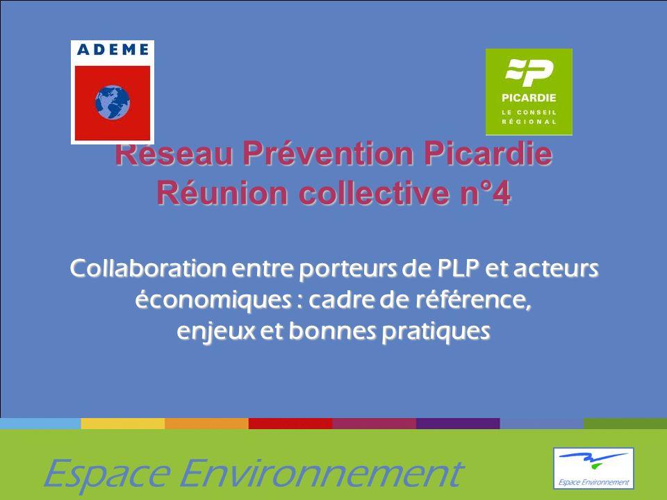 Espace Environnement Réseau Prévention Picardie Réunion collective n°4 Collaboration entre porteurs de PLP et acteurs économiques : cadre de référence, enjeux et bonnes pratiques