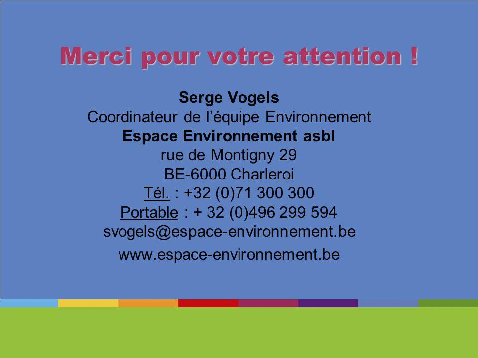 Merci pour votre attention ! Serge Vogels Coordinateur de léquipe Environnement Espace Environnement asbl rue de Montigny 29 BE-6000 Charleroi Tél. :