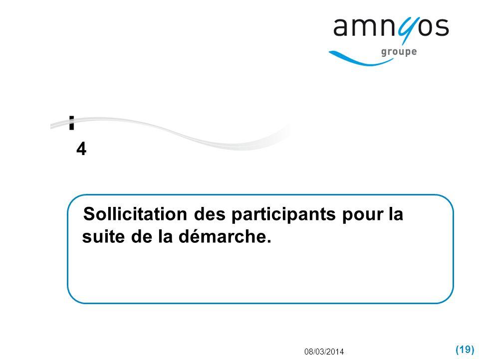 (19) 4 08/03/2014 Sollicitation des participants pour la suite de la démarche.
