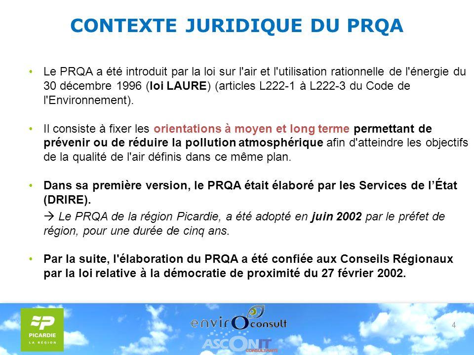4 CONTEXTE JURIDIQUE DU PRQA Le PRQA a été introduit par la loi sur l air et l utilisation rationnelle de l énergie du 30 décembre 1996 (loi LAURE) (articles L222-1 à L222-3 du Code de l Environnement).