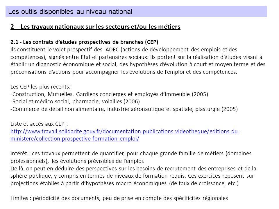 2 – Les travaux nationaux sur les secteurs et/ou les métiers 2.1 - Les contrats détudes prospectives de branches (CEP) Ils constituent le volet prospe