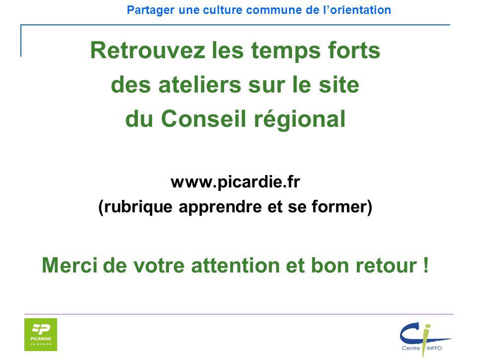 Partager une culture commune de lorientation Retrouvez les temps forts des ateliers sur le site du Conseil régional www.picardie.fr (rubrique apprendr