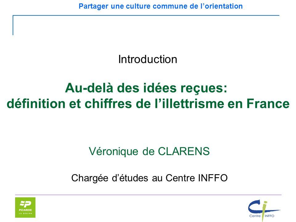 Partager une culture commune de lorientation Véronique de CLARENS Chargée détudes au Centre INFFO Introduction Au-delà des idées reçues: définition et