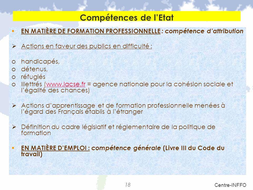 18 Centre-INFFO Compétences de lEtat EN MATIÈRE DE FORMATION PROFESSIONNELLE : compétence dattribution Actions en faveur des publics en difficulté : o