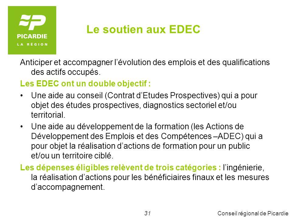 31Conseil régional de Picardie Le soutien aux EDEC Anticiper et accompagner lévolution des emplois et des qualifications des actifs occupés. Les EDEC