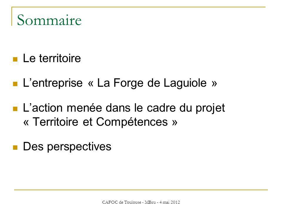 CAFOC de Toulouse - MBru - 4 mai 2012 Sommaire Le territoire Lentreprise « La Forge de Laguiole » Laction menée dans le cadre du projet « Territoire e