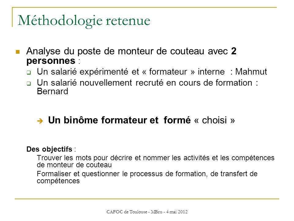 CAFOC de Toulouse - MBru - 4 mai 2012 Méthodologie retenue Analyse du poste de monteur de couteau avec 2 personnes : Un salarié expérimenté et « forma