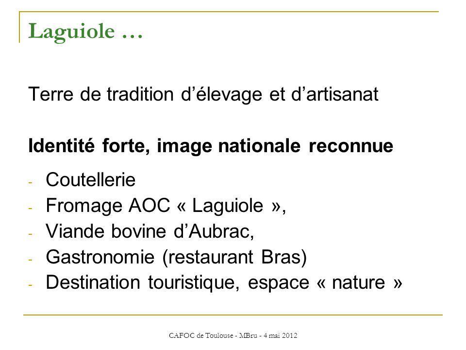 CAFOC de Toulouse - MBru - 4 mai 2012 Laguiole … Terre de tradition délevage et dartisanat Identité forte, image nationale reconnue - Coutellerie - Fr