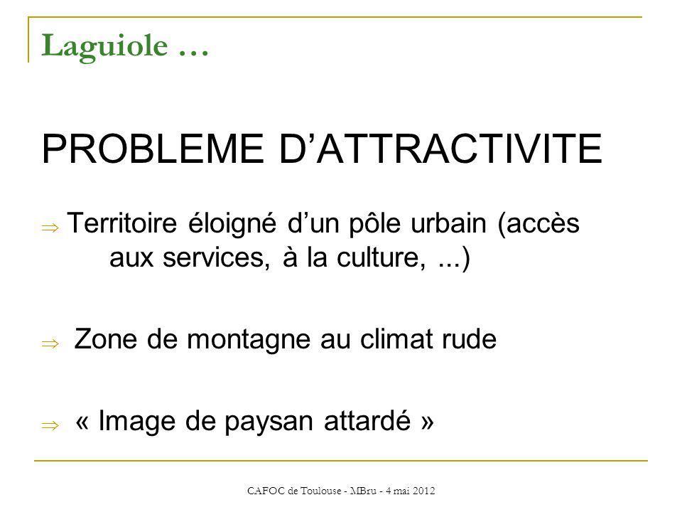 CAFOC de Toulouse - MBru - 4 mai 2012 Laguiole … PROBLEME DATTRACTIVITE Territoire éloigné dun pôle urbain (accès aux services, à la culture,...) Zone