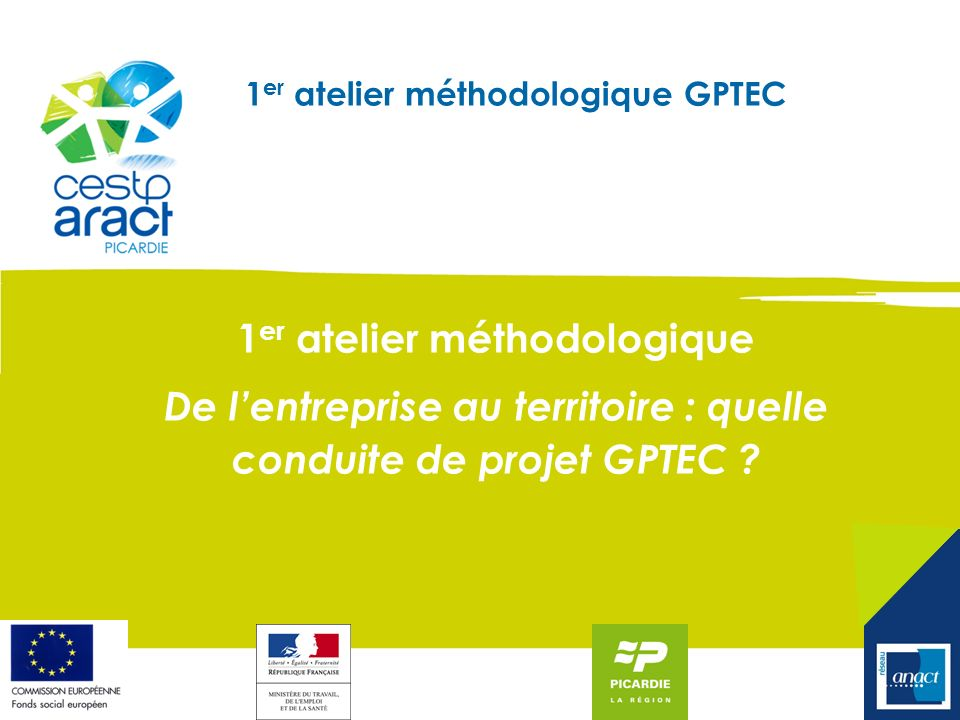 1 er atelier méthodologique GPTEC 1 er atelier méthodologique De lentreprise au territoire : quelle conduite de projet GPTEC ?