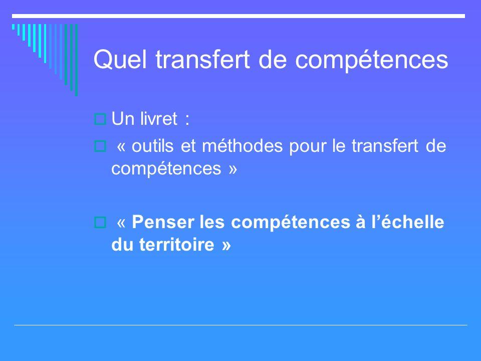 Quel transfert de compétences Un livret : « outils et méthodes pour le transfert de compétences » « Penser les compétences à léchelle du territoire »