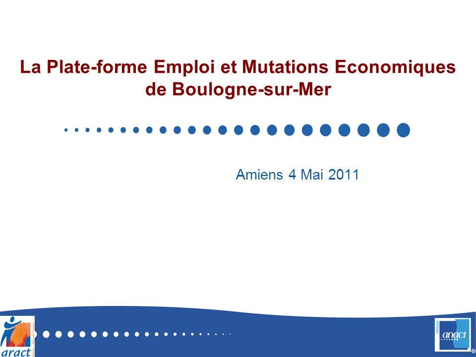 © La Plate-forme Emploi et Mutations Economiques de Boulogne-sur-Mer Amiens 4 Mai 2011
