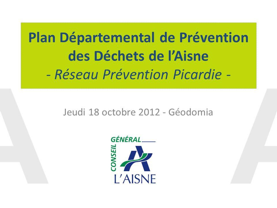 Plan Départemental de Prévention des Déchets de lAisne - Réseau Prévention Picardie - Jeudi 18 octobre 2012 - Géodomia