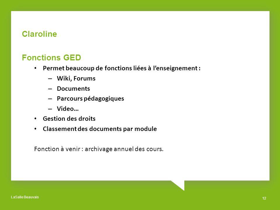 LaSalle Beauvais 12 Claroline Fonctions GED Permet beaucoup de fonctions liées à lenseignement : – Wiki, Forums – Documents – Parcours pédagogiques –