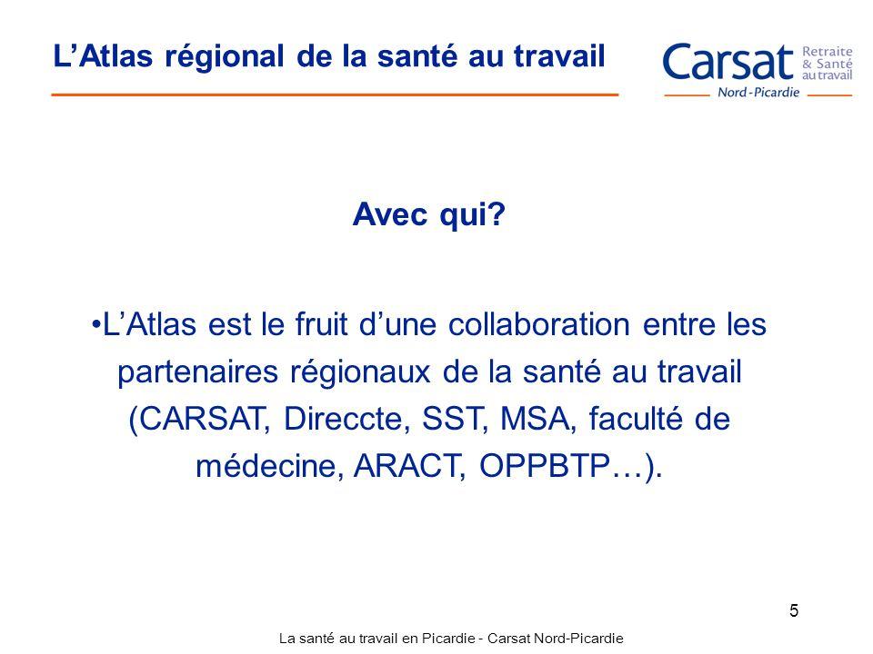 La santé au travail en Picardie - Carsat Nord-Picardie 5 Avec qui? LAtlas est le fruit dune collaboration entre les partenaires régionaux de la santé