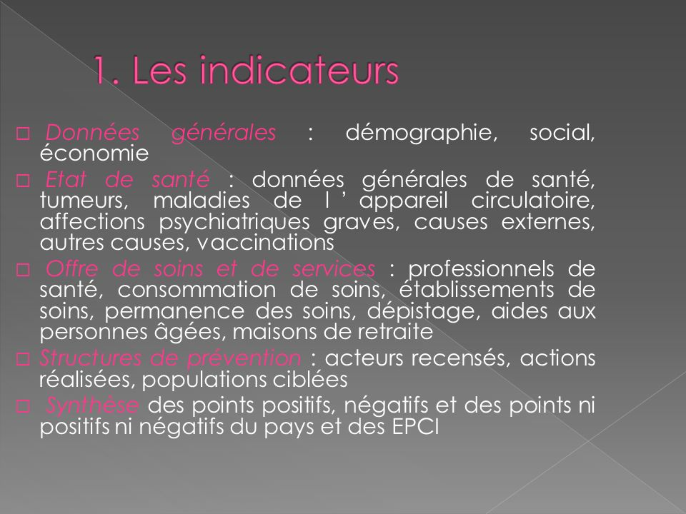 Données générales : démographie, social, économie Etat de santé : données générales de santé, tumeurs, maladies de lappareil circulatoire, affections