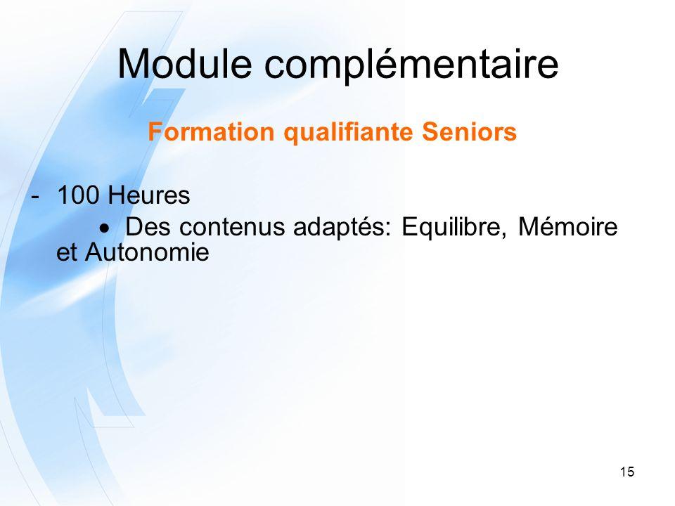 15 Module complémentaire Formation qualifiante Seniors -100 Heures Des contenus adaptés: Equilibre, Mémoire et Autonomie