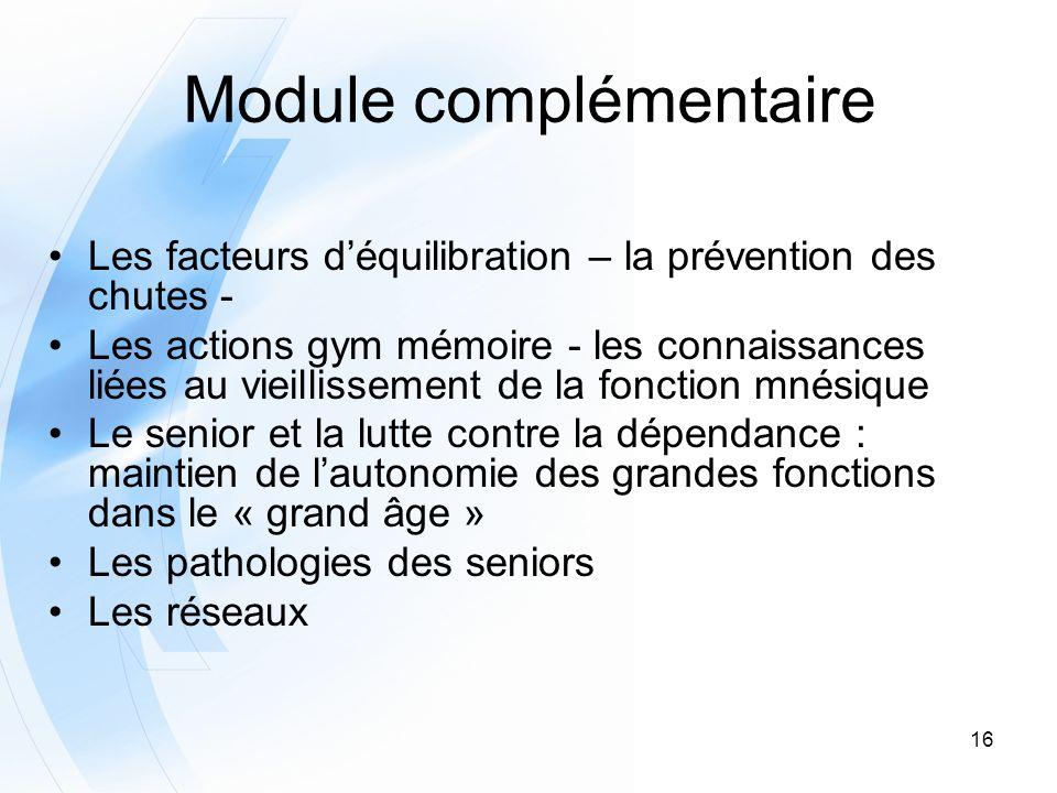 16 Module complémentaire Les facteurs déquilibration – la prévention des chutes - Les actions gym mémoire - les connaissances liées au vieillissement