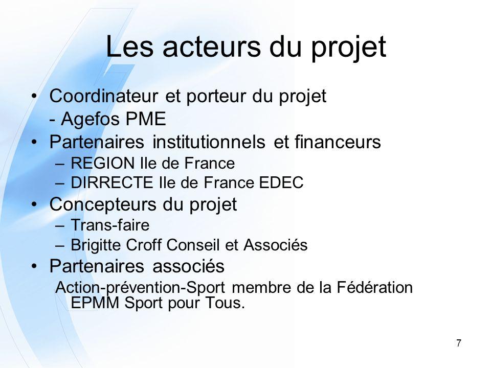 7 Les acteurs du projet Coordinateur et porteur du projet - Agefos PME Partenaires institutionnels et financeurs –REGION Ile de France –DIRRECTE Ile d