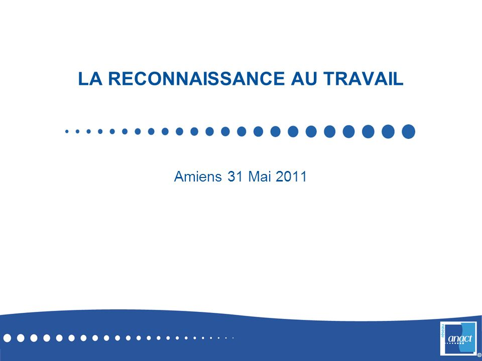 © LA RECONNAISSANCE AU TRAVAIL Amiens 31 Mai 2011