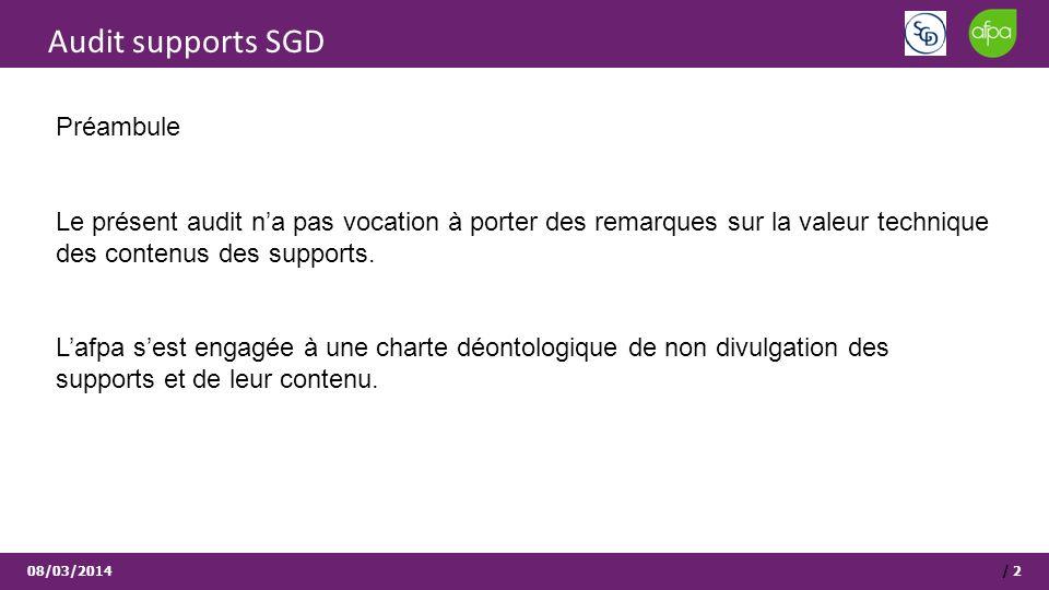 Audit supports SGD 08/03/2014/ 2 Préambule Le présent audit na pas vocation à porter des remarques sur la valeur technique des contenus des supports.