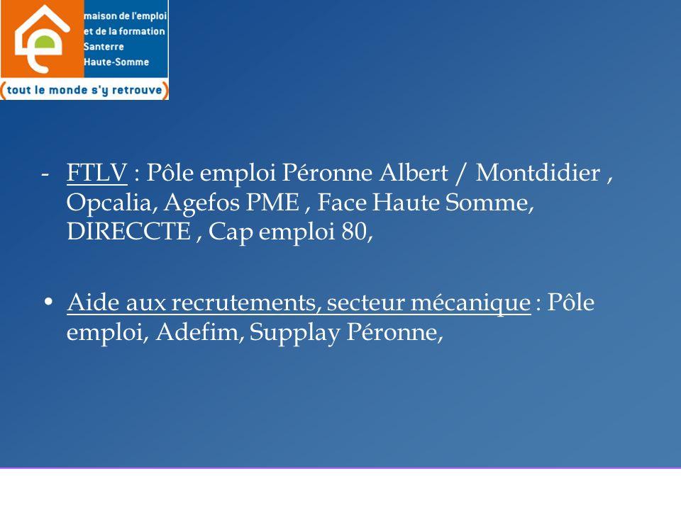 -FTLV : Pôle emploi Péronne Albert / Montdidier, Opcalia, Agefos PME, Face Haute Somme, DIRECCTE, Cap emploi 80, Aide aux recrutements, secteur mécanique : Pôle emploi, Adefim, Supplay Péronne,