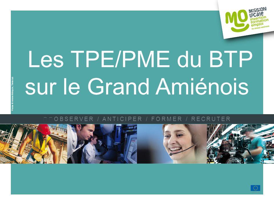 Les TPE/PME du BTP sur le Grand Amiénois OBSERVER / ANTICIPER / FORMER / RECRUTER Photos © Amiens Métropole, Thinkstock