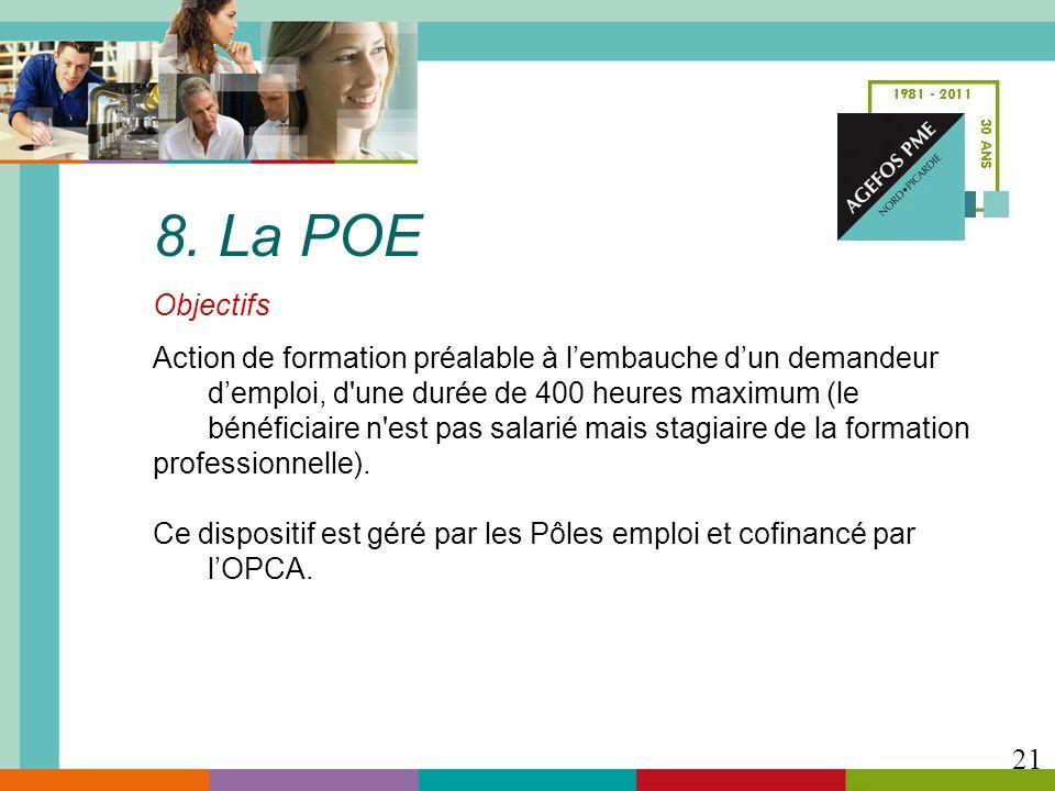 8. La POE Objectifs Action de formation préalable à lembauche dun demandeur demploi, d'une durée de 400 heures maximum (le bénéficiaire n'est pas sala