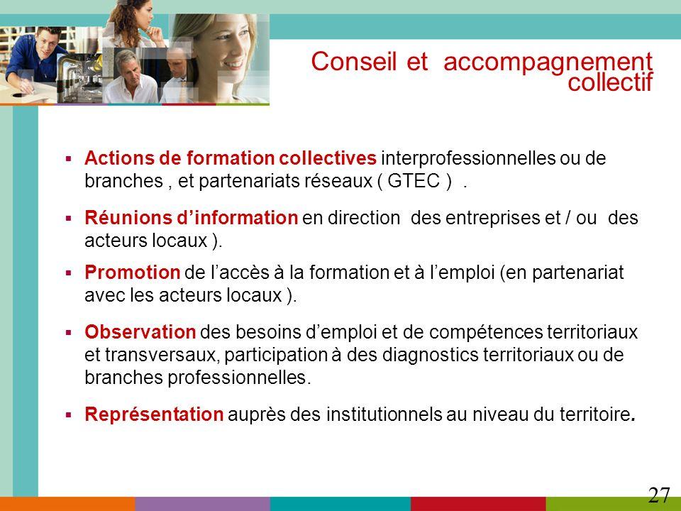 27 Actions de formation collectives interprofessionnelles ou de branches, et partenariats réseaux ( GTEC ). Réunions dinformation en direction des ent
