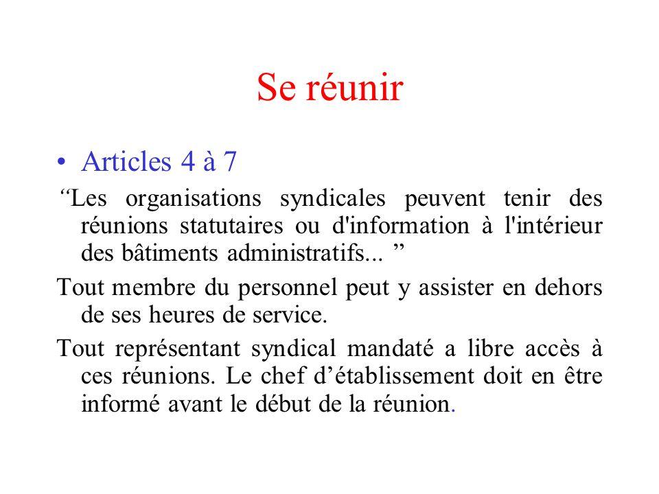 Se réunir Articles 4 à 7 Les organisations syndicales peuvent tenir des réunions statutaires ou d'information à l'intérieur des bâtiments administrati