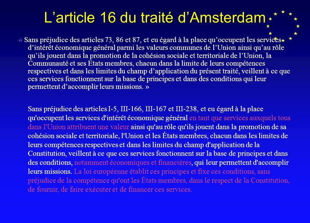 Article 86 du traité de Rome « Les Etats membres, en ce qui concerne les entreprises publiques et les entreprises auxquelles ils accordent des droits spéciaux ou exclusifs, nédictent ni ne maintiennent aucune mesure contraire au présent traité, notamment à celles prévues aux articles 12 et 81 à 89 inclus 40.