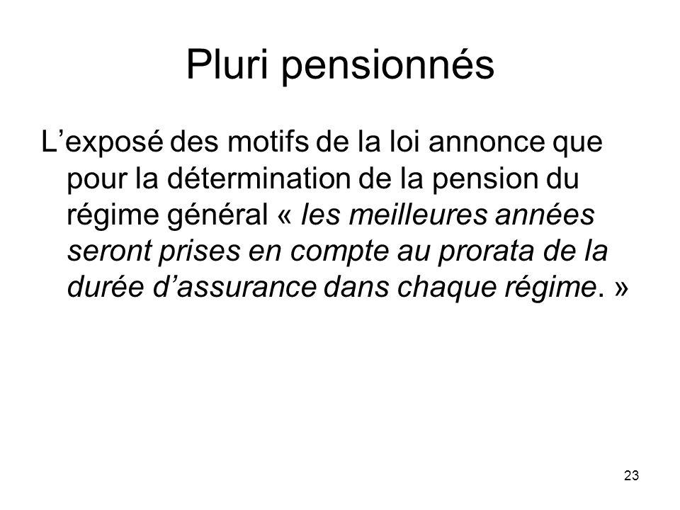 23 Pluri pensionnés Lexposé des motifs de la loi annonce que pour la détermination de la pension du régime général « les meilleures années seront prises en compte au prorata de la durée dassurance dans chaque régime.