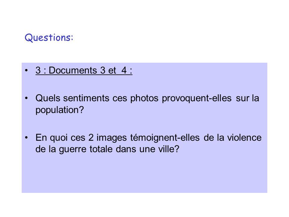 Questions: 3 : Documents 3 et 4 : Quels sentiments ces photos provoquent-elles sur la population? En quoi ces 2 images témoignent-elles de la violence