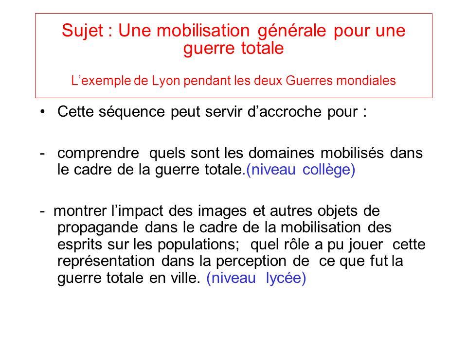 Sujet : Une mobilisation générale pour une guerre totale Lexemple de Lyon pendant les deux Guerres mondiales Cette séquence peut servir daccroche pour