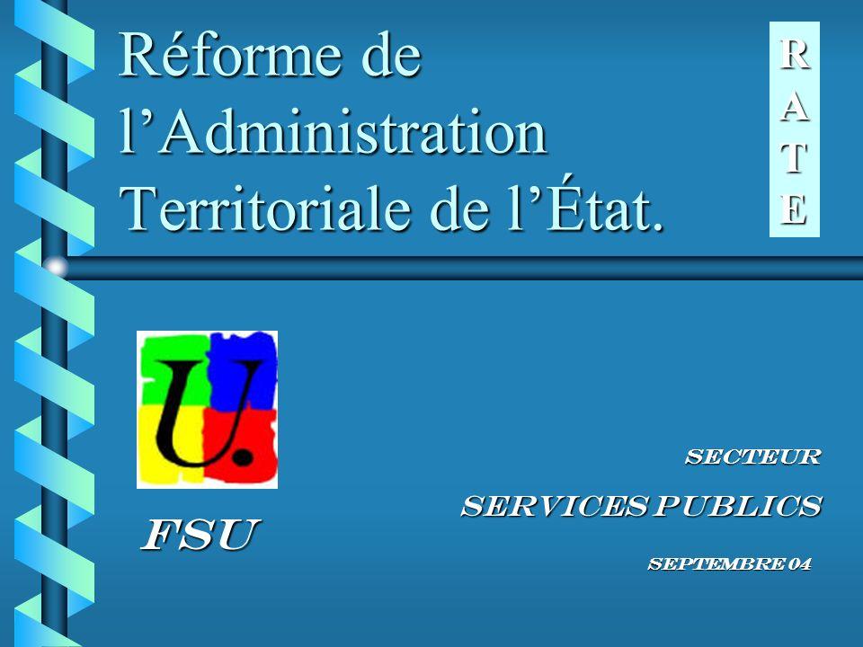 Réforme de lAdministration Territoriale de lÉtat. Secteur Services Publics Septembre 04 FSU RATERATERATERATE