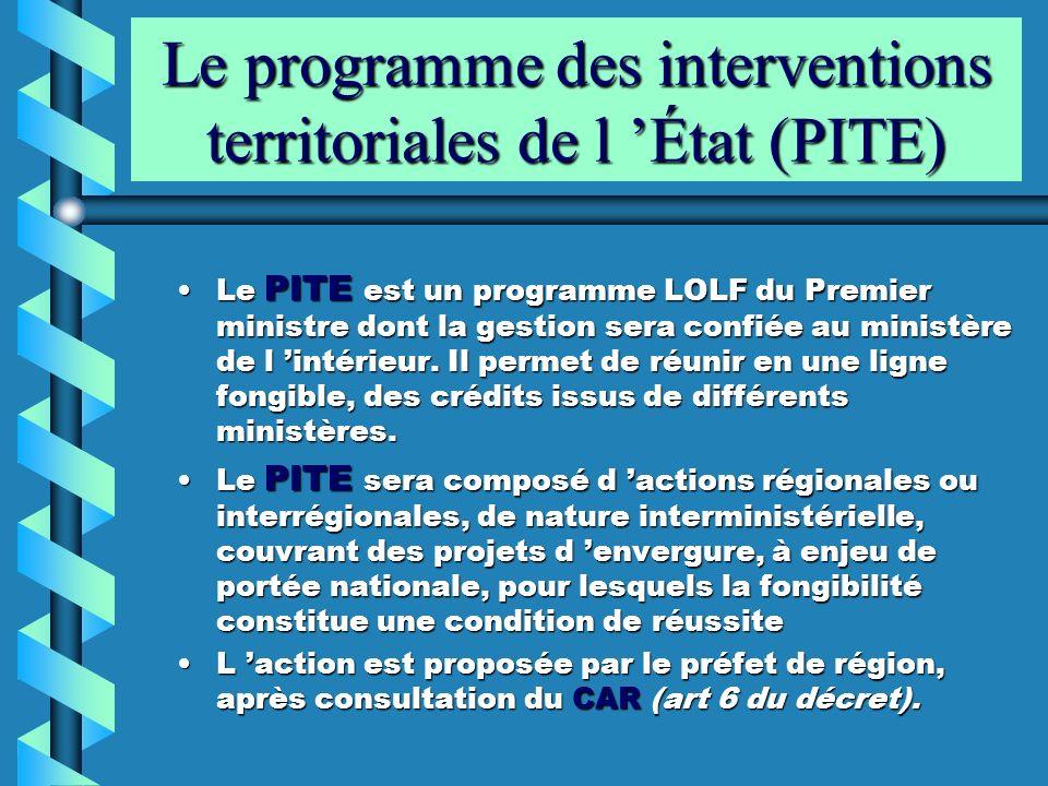 Le programme des interventions territoriales de l État (PITE) Le PITE est un programme LOLF du Premier ministre dont la gestion sera confiée au minist