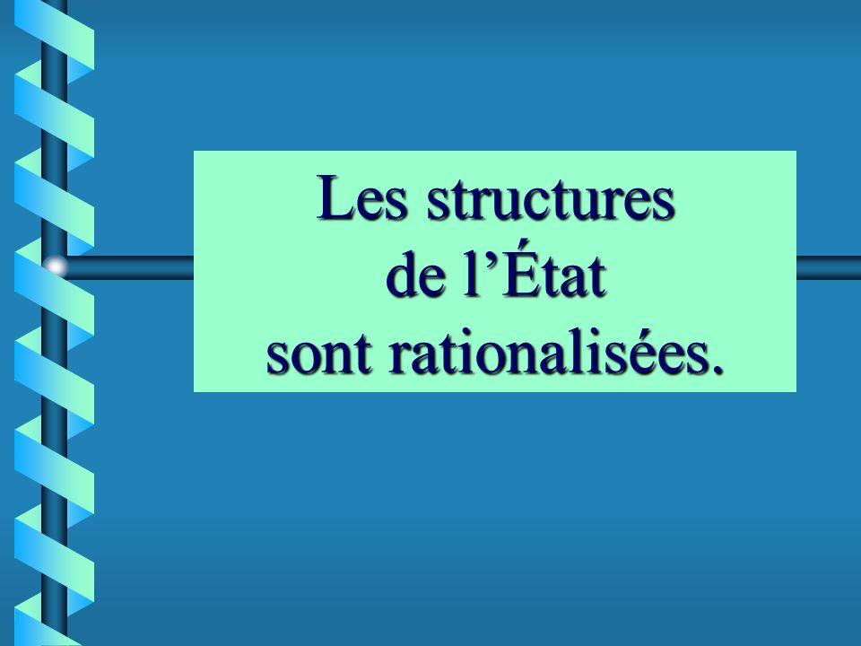 Les structures de lÉtat sont rationalisées.