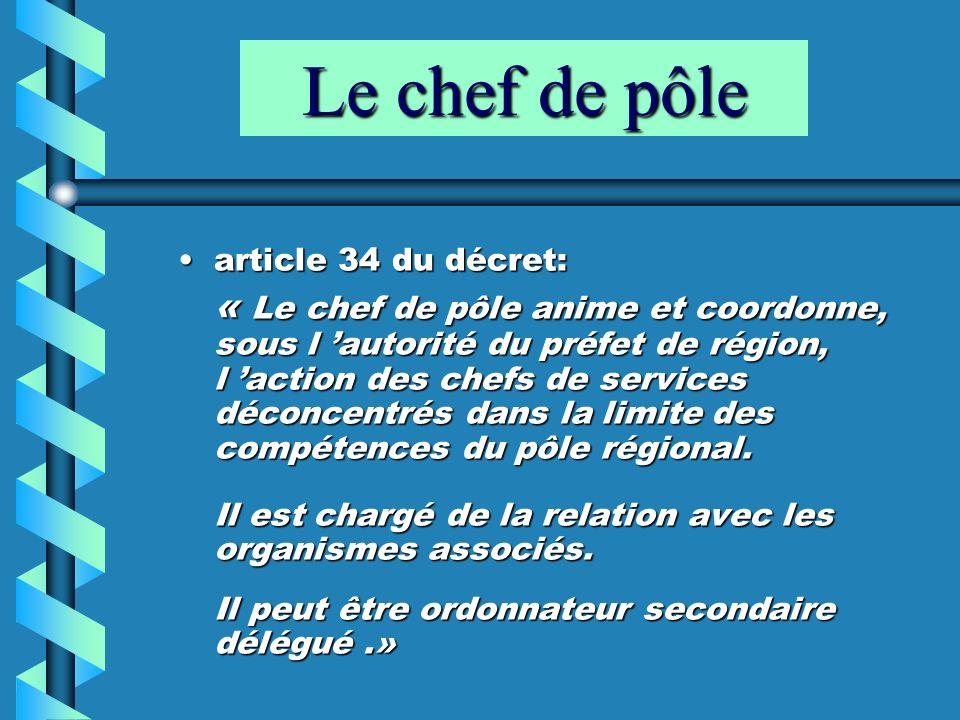Le chef de pôle article 34 du décret:article 34 du décret: « Le chef de pôle anime et coordonne, sous l autorité du préfet de région, l action des che