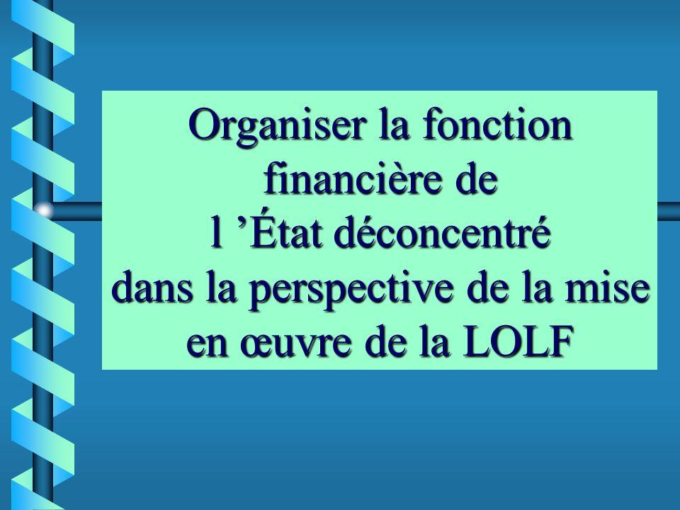 Organiser la fonction financière de l État déconcentré dans la perspective de la mise en œuvre de la LOLF