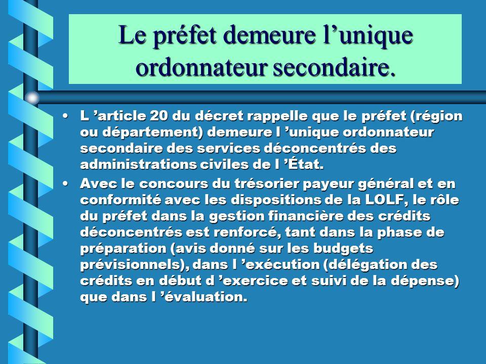 Le préfet demeure lunique ordonnateur secondaire. L article 20 du décret rappelle que le préfet (région ou département) demeure l unique ordonnateur s