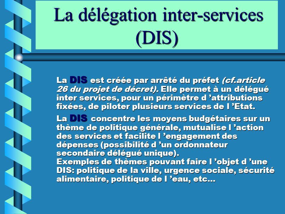La délégation inter-services (DIS) La délégation inter-services (DIS) La DIS est créée par arrêté du préfet (cf.article 26 du projet de décret). Elle